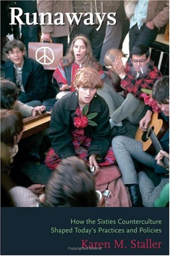 Runaways: How the Sixties Counterculture Shaped Today's Practices and Policies 9780231124102