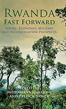 Rwanda Fast Forward: Social, Economic, Military and Reconciliation Prospects 9780230360488