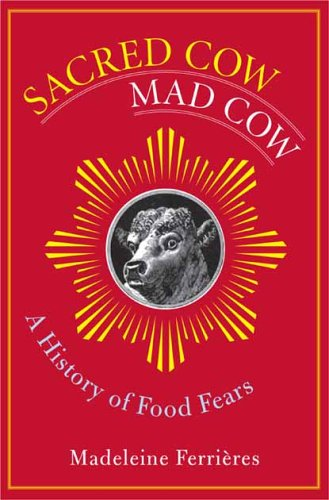 Sacred Cow, Mad Cow: A History of Food Fears 9780231131926