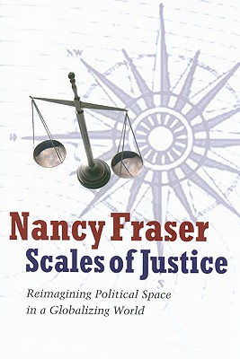 Scales of Justice: Reimagining Political Space in a Globalizing World 9780231146807