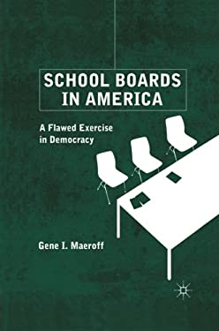 School Boards in America: A Flawed Exercise in Democracy 9780230109315