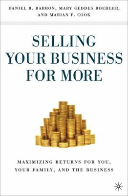 Selling Your Business for More: Maximizing Returns for You, Your Family, and the Business 9780230618930