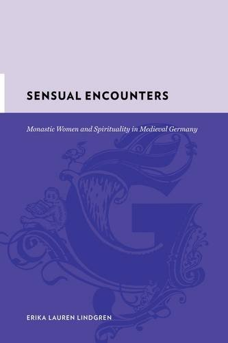 Sensual Encounters: Monastic Women and Spirituality in Medieval Germany