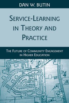Service-Learning in Theory and Practice: The Future of Community Engagement in Higher Education 9780230622517