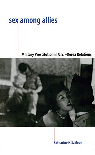 Sex Among Allies: Military Prostitution in U.S.-Korea Relations 9780231106436