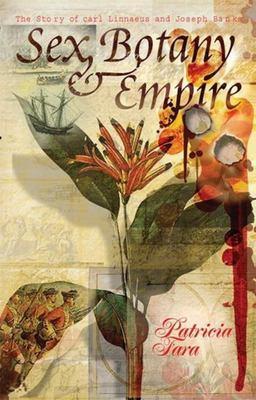 Sex, Botany, and Empire: The Story of Carl Linnaeus and Joseph Banks 9780231134262
