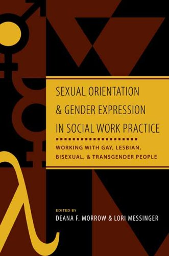 Sexual Orientation and Gender Expression in Social Work Practice: Working with Gay, Lesbian, Bisexual, & Transgender People 9780231127295