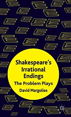 Shakespeare's Irrational Endings: The Problem Plays 9780230277618