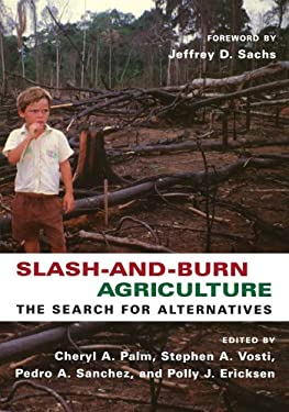 Slash-And-Burn Agriculture: The Search for Alternatives 9780231134514