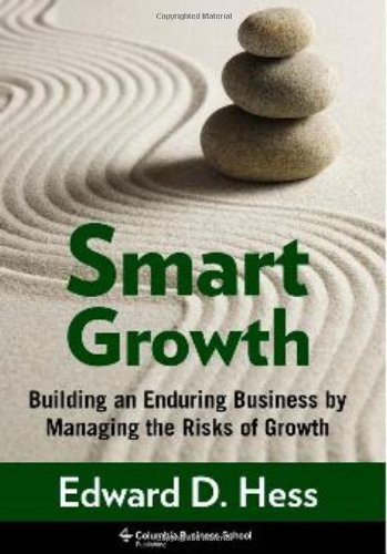Smart Growth: Building an Enduring Business by Managing the Risks of Growth 9780231150507