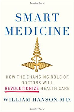 Smart Medicine: How the Changing Role of Doctors Will Revolutionize Health Care 9780230621152