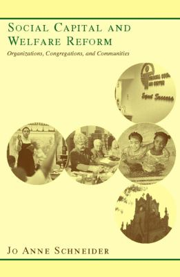 Social Capital and Welfare Reform: Organizations, Congregations, and Communities 9780231126519