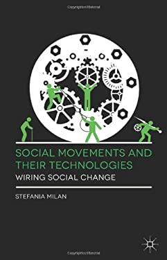 Social Movements and Their Technologies: Wiring Social Change 9780230309180