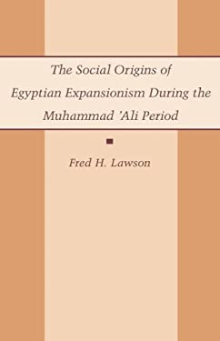 The Social Origins of Egyptian Expansionism 9780231076326