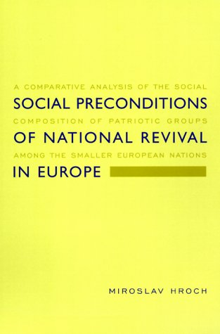 Social Preconditions of National Revival in Europe: A Comparative Analysis of the Social Composition of Patriotic Groups Among the Smaller European Na 9780231117715