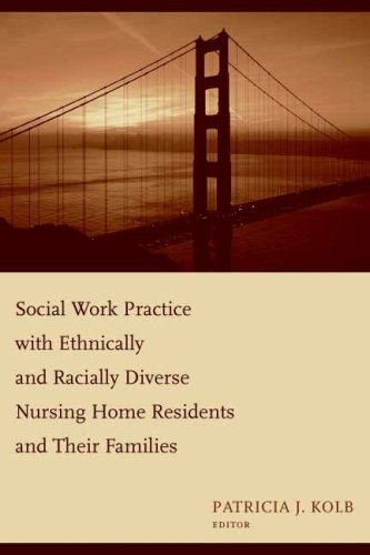Social Work Practice with Ethnically and Racially Diverse Nursing Home Residents and Their Families 9780231125338