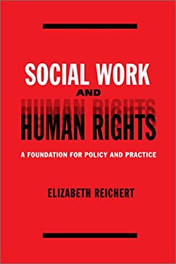 Social Work and Human Rights: A Foundation for Policy and Practice 9780231123082