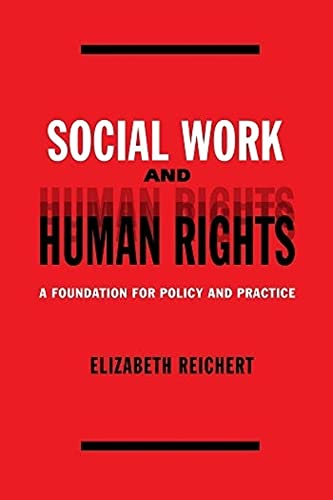 Social Work and Human Rights: A Foundation for Policy and Practice 9780231123099