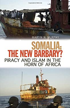 Somalia: The New Barbary?: Piracy and Islam in the Horn of Africa 9780231701549