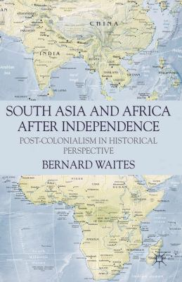 South Asia and Africa After Independence: Post-Colonialism in Historical Perspective 9780230239838