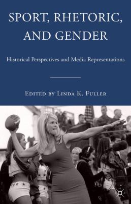 Sport, Rhetoric, and Gender: Historical Perspectives and Media Representations 9780230619708