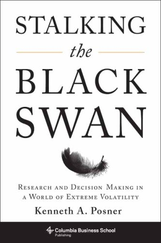 Stalking the Black Swan: Research and Decision Making in a World of Extreme Volatility 9780231150484
