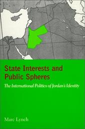 State Interests and Public Spheres: The International Politics of Jordan's Identity