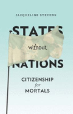 States Without Nations: Citizenship for Mortals 9780231148764