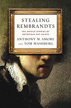 Stealing Rembrandts: The Untold Stories of Notorious Art Heists 9780230108530