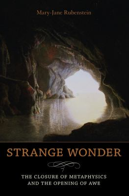 Strange Wonder: The Closure of Metaphysics and the Opening of Awe 9780231146326