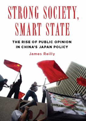 Strong Society, Smart State: The Rise of Public Opinion in China's Japan Policy 9780231158060