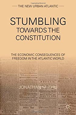 Stumbling Towards the Constitution: The Economic Consequences of Freedom in the Atlantic World 9780230340466