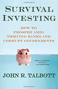 Survival Investing: How to Prosper Amid Thieving Banks and Corrupt Governments 9780230341227