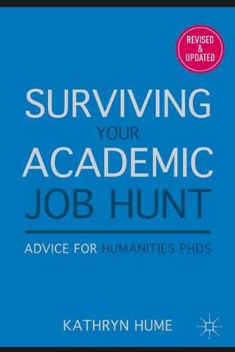 Surviving Your Academic Job Hunt: Advice for Humanities PhDs 9780230109469