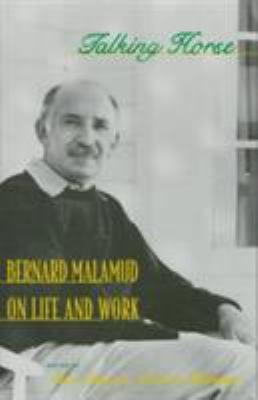 Talking Horse: Bernard Malamud on Life and Work