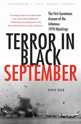 Terror in Black September: The First Eyewitness Account of the Infamous 1970 Hijackings 9780230608085
