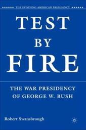 Test by Fire: The War Presidency of George W. Bush 762843