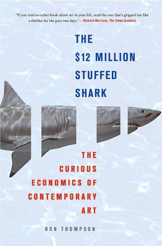 The $12 Million Stuffed Shark: The Curious Economics of Contemporary Art 9780230620599