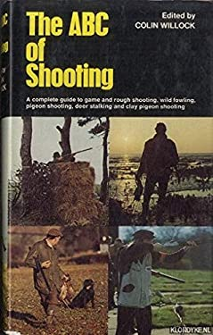 The ABC of Shooting: A Complete Guide to Game and Rough Shooting, Pigeon Shooting, Wildfowling, Deer-Stalking, and Clay Pigeon Shooting