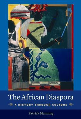 The African Diaspora: A History Through Culture 9780231144704