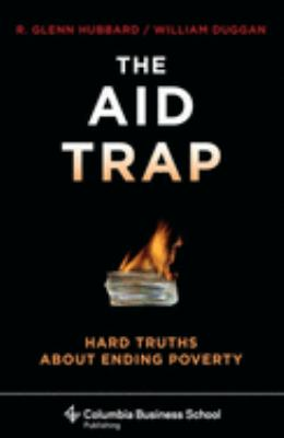 The Aid Trap: Hard Truths about Ending Poverty 9780231145626