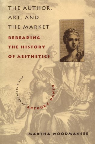 The Author, Art, and the Market: Rereading the History of Aesthetics 9780231106016