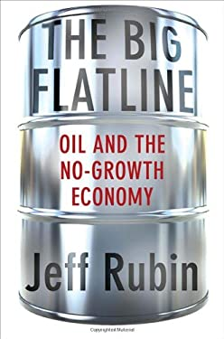 The Big Flatline: Oil and the No-Growth Economy 9780230342187
