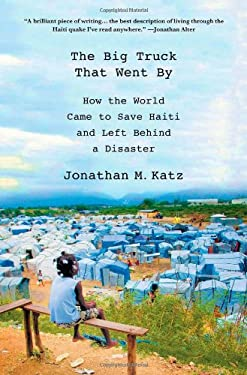 The Big Truck That Went by: How the World Came to Save Haiti and Left Behind a Disaster 9780230341876