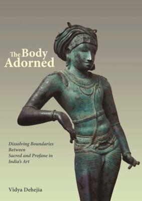 The Body Adorned: Dissolving Boundaries Between Sacred and Profane in India's Art