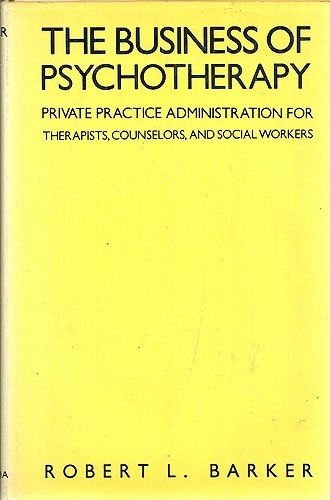 The Business of Psychotherapy: Private Practice Administration for Therapists, Counselors, and Social Workers