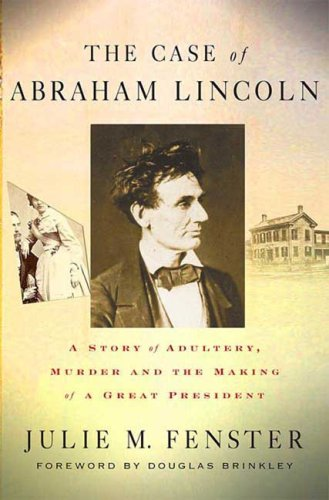 The Case of Abraham Lincoln: A Story of Adultery, Murder, and the Making of a Great President 9780230608092