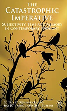 The Catastrophic Imperative: Subjectivity, Time and Memory in Contemporary Thought 9780230552852