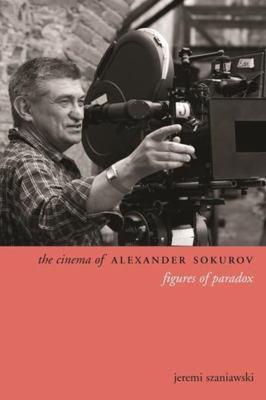 The Cinema of Alexander Sokurov: Figures of Paradox 9780231167352