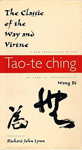 The Classic of the Way and Virtue: A New Translation of the Tao-Te Ching of Laozi as Interpreted by Wang Bi 9780231105804